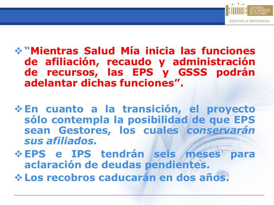 Mientras Salud Mía inicia las funciones de afiliación, recaudo y administración de recursos, las EPS y GSSS podrán adelantar dichas funciones .