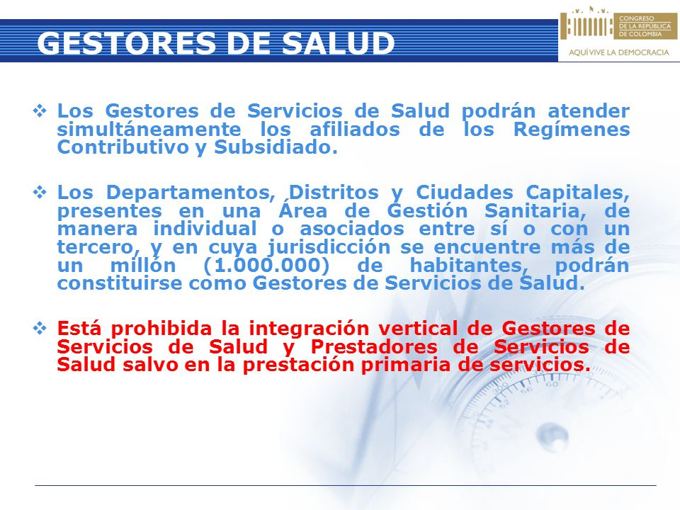 GESTORES DE SALUD Los Gestores de Servicios de Salud podrán atender simultáneamente los afiliados de los Regímenes Contributivo y Subsidiado.