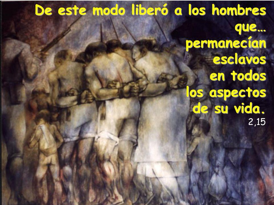 De este modo liberó a los hombres que… permanecían esclavos en todos