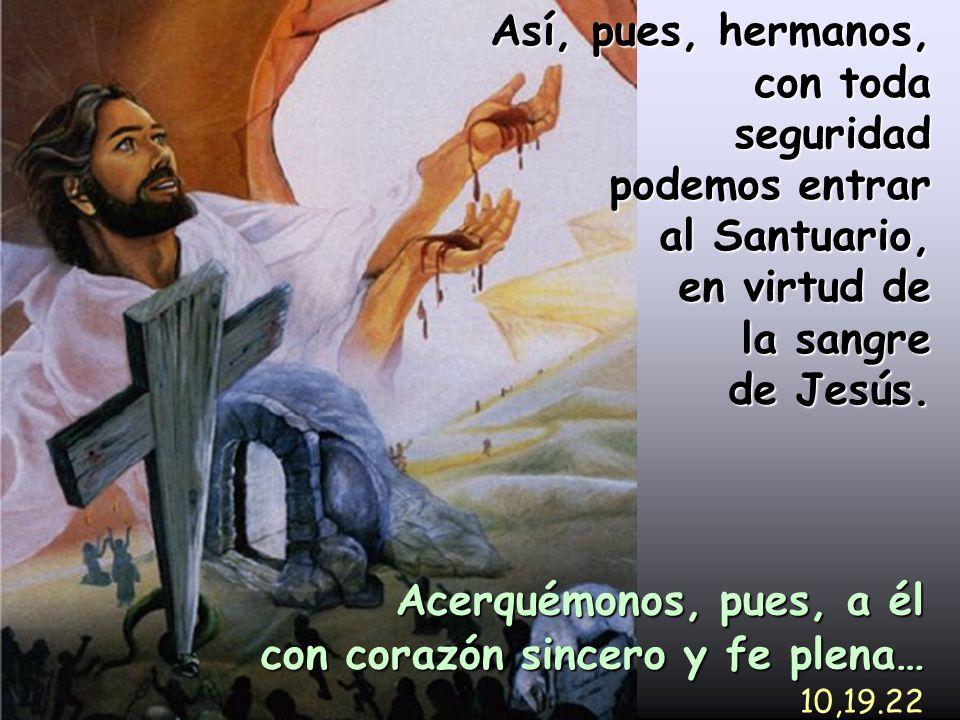 podemos entrar al Santuario, en virtud de la sangre de Jesús.