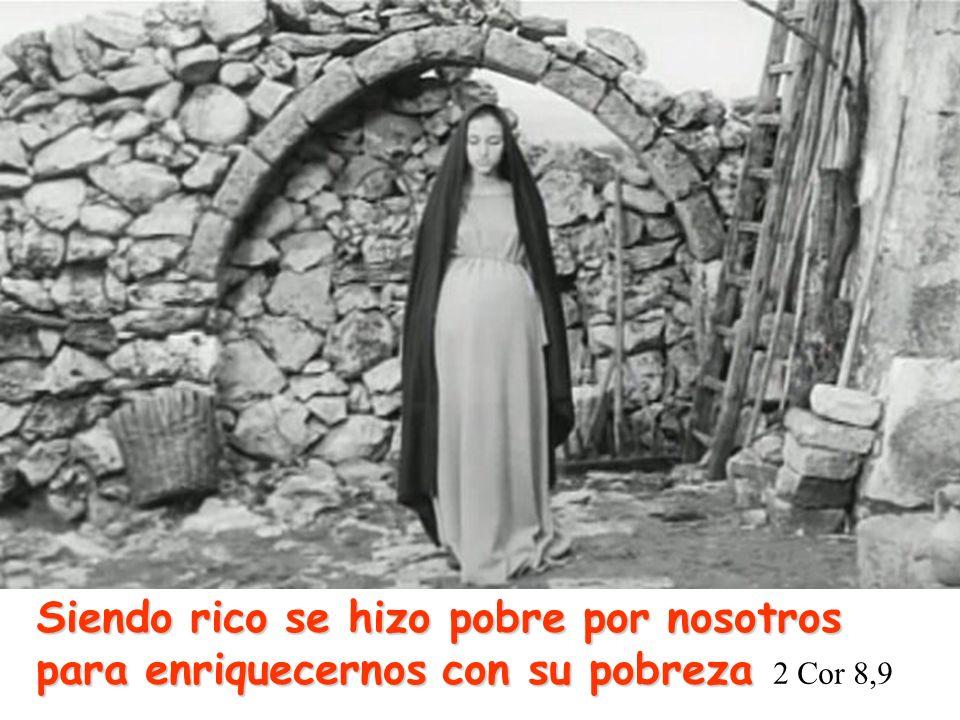 Siendo rico se hizo pobre por nosotros para enriquecernos con su pobreza 2 Cor 8,9
