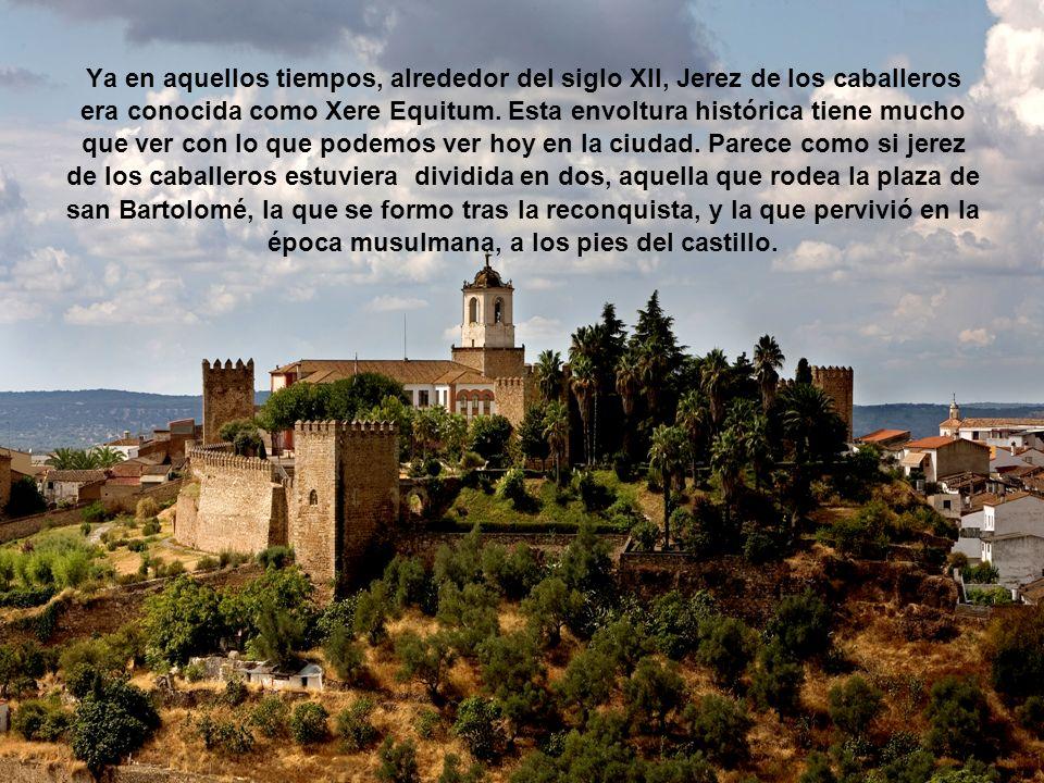 Ya en aquellos tiempos, alrededor del siglo XII, Jerez de los caballeros era conocida como Xere Equitum.