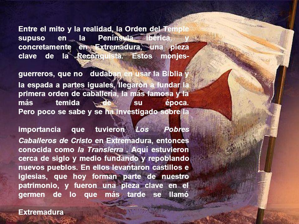 Entre el mito y la realidad, la Orden del Temple supuso en la Península Ibérica, y concretamente en Extremadura, una pieza clave de la Reconquista.