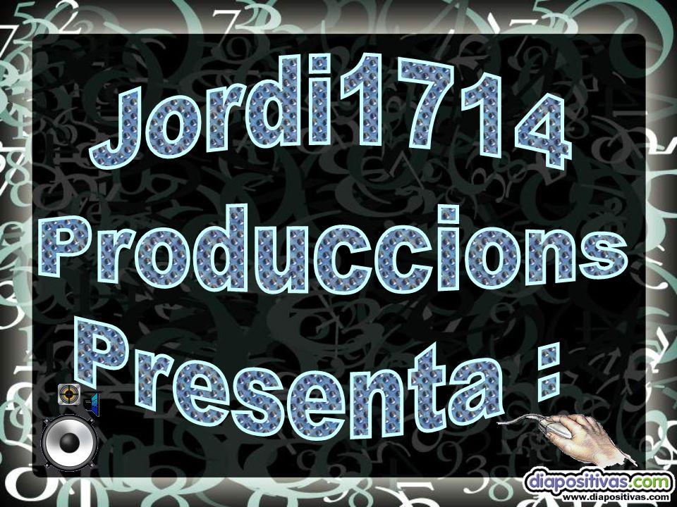 Jordi1714 Produccions Presenta :