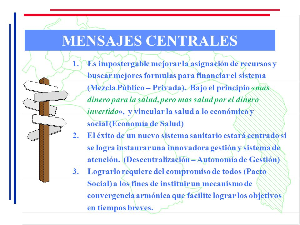 MENSAJES CENTRALES Es impostergable mejorar la asignación de recursos y buscar mejores formulas para financiar el sistema.