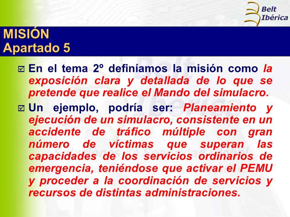 MISIÓN Apartado 5. En el tema 2º definíamos la misión como la exposición clara y detallada de lo que se pretende que realice el Mando del simulacro.