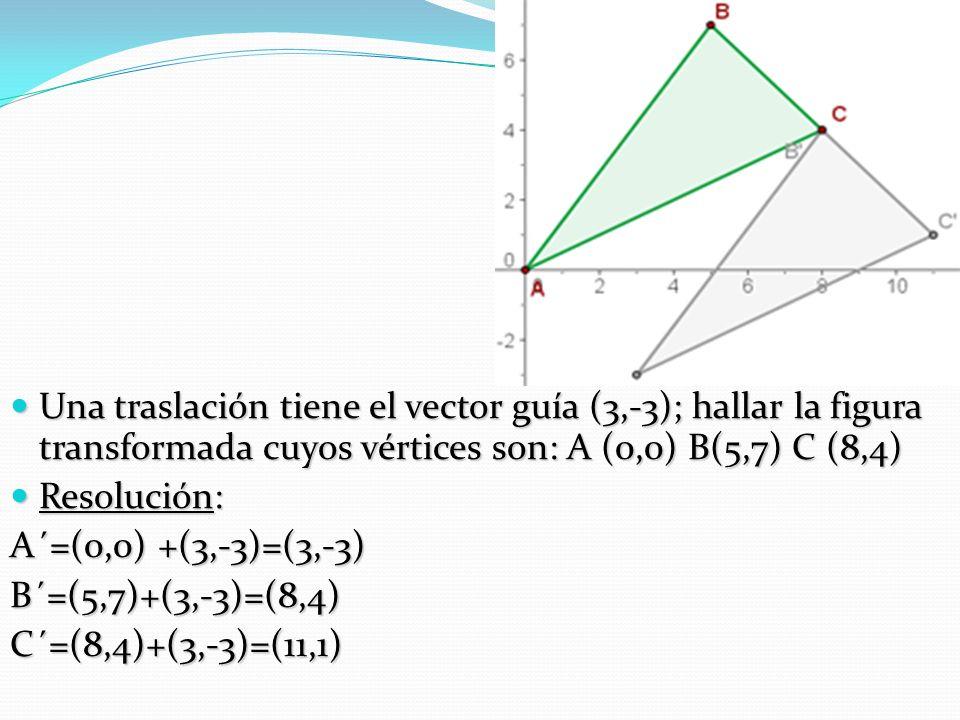 Una traslación tiene el vector guía (3,-3); hallar la figura transformada cuyos vértices son: A (0,0) B(5,7) C (8,4)