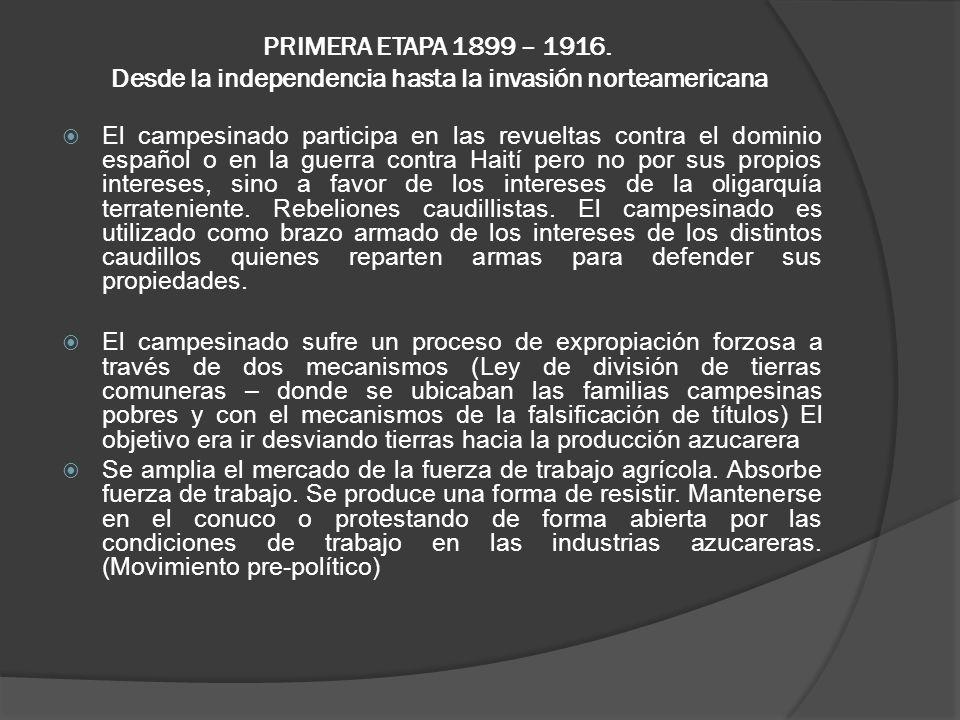 PRIMERA ETAPA 1899 – 1916. Desde la independencia hasta la invasión norteamericana
