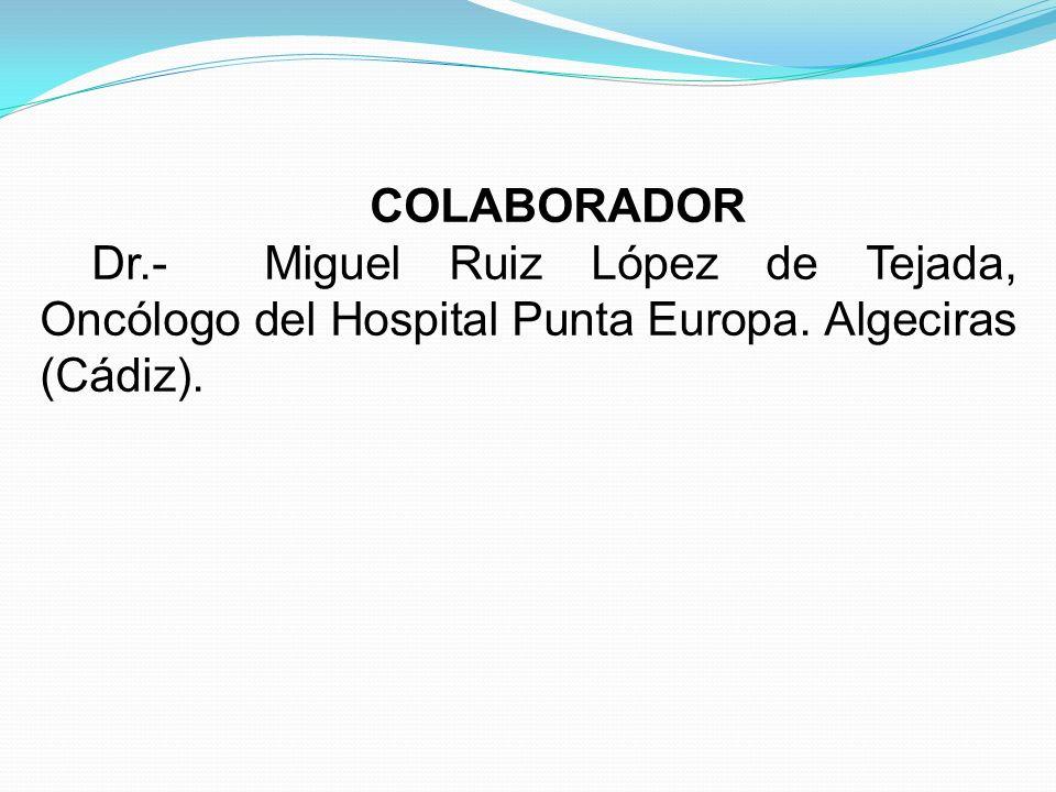 COLABORADOR Dr.- Miguel Ruiz López de Tejada, Oncólogo del Hospital Punta Europa.