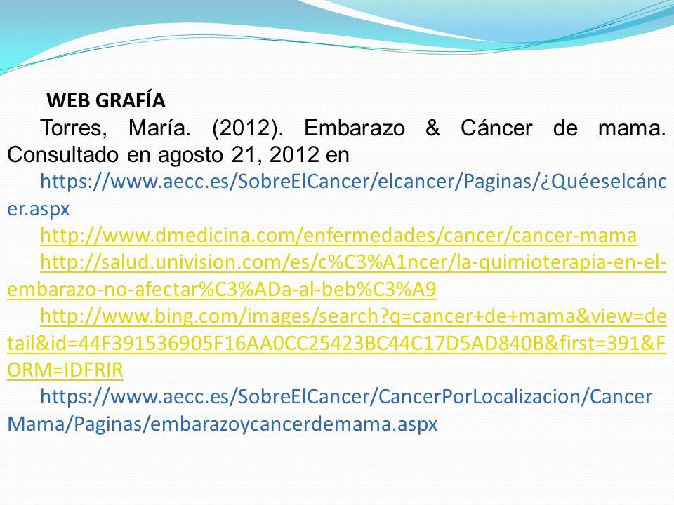 WEB GRAFÍA Torres, María. (2012). Embarazo & Cáncer de mama. Consultado en agosto 21, 2012 en.