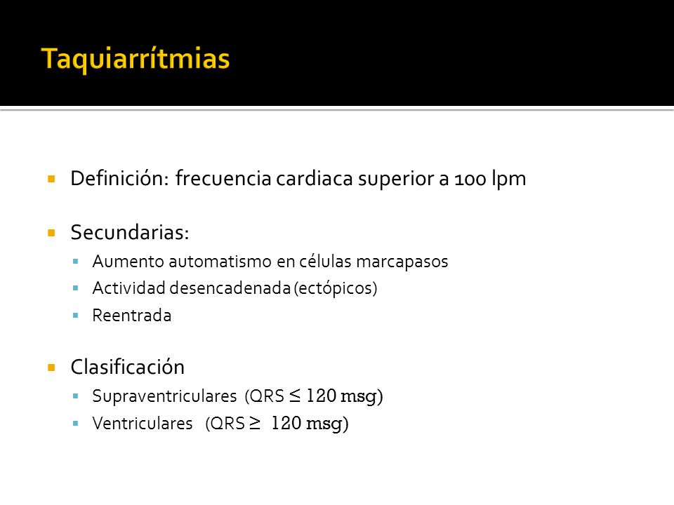 Taquiarrítmias Definición: frecuencia cardiaca superior a 100 lpm
