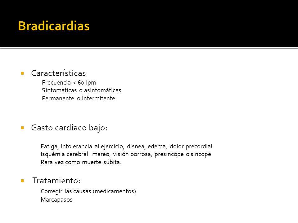 Bradicardias Características Gasto cardiaco bajo: Tratamiento: