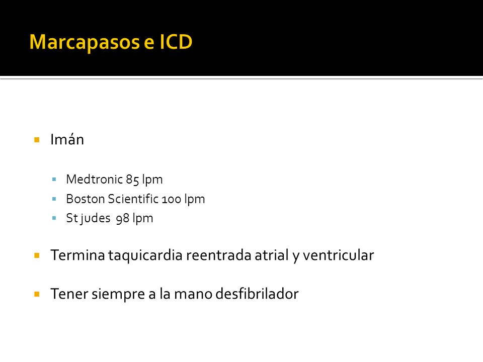 Marcapasos e ICD Imán. Medtronic 85 lpm. Boston Scientific 100 lpm. St judes 98 lpm. Termina taquicardia reentrada atrial y ventricular.