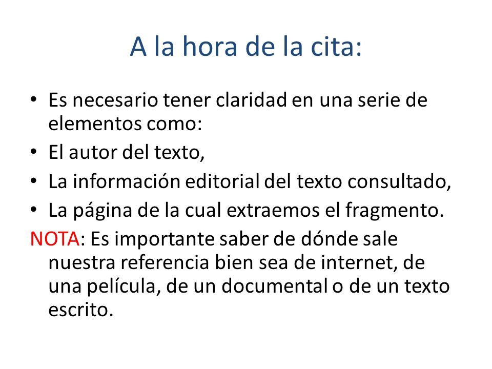A la hora de la cita: Es necesario tener claridad en una serie de elementos como: El autor del texto,