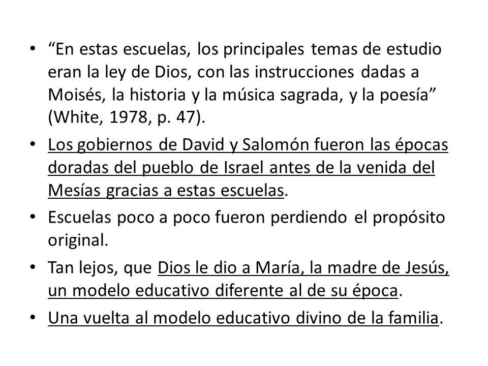 En estas escuelas, los principales temas de estudio eran la ley de Dios, con las instrucciones dadas a Moisés, la historia y la música sagrada, y la poesía (White, 1978, p. 47).