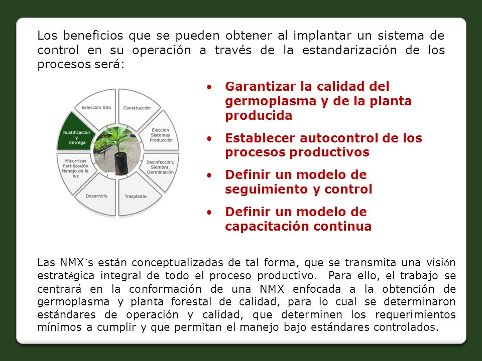 Los beneficios que se pueden obtener al implantar un sistema de control en su operación a través de la estandarización de los procesos será: