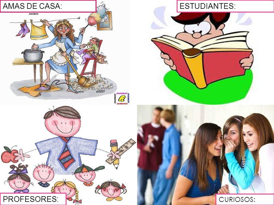 AMAS DE CASA: ESTUDIANTES: PROFESORES: CURIOSOS: