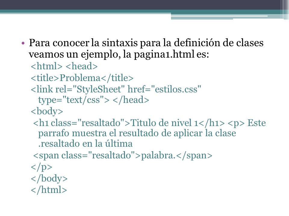 Para conocer la sintaxis para la definición de clases veamos un ejemplo, la pagina1.html es: