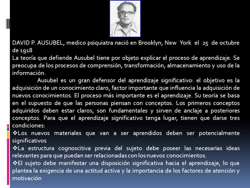 DAVID P. AUSUBEL, medico psiquiatra nació en Brooklyn, New York el 25 de octubre de 1918