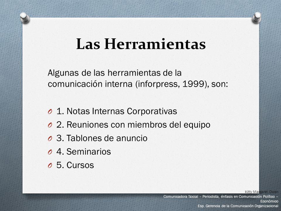 Las Herramientas Algunas de las herramientas de la comunicación interna (inforpress, 1999), son:
