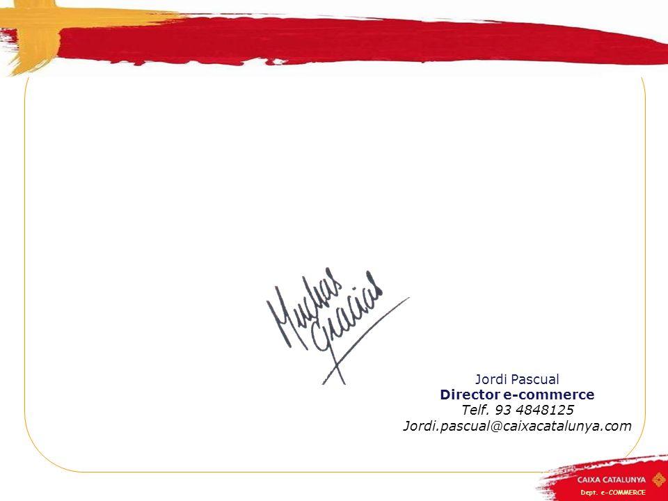 Jordi Pascual Director e-commerce Telf. 93 4848125 Jordi.pascual@caixacatalunya.com