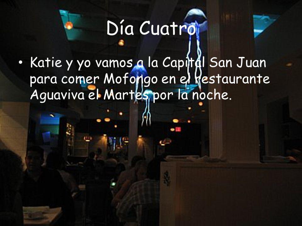 Día Cuatro Katie y yo vamos a la Capital San Juan para comer Mofongo en el restaurante Aguaviva el Martes por la noche.