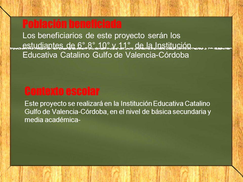 Población beneficiada Los beneficiarios de este proyecto serán los estudiantes de 6°,8°,10° y 11° de la Institución Educativa Catalino Gulfo de Valencia-Córdoba