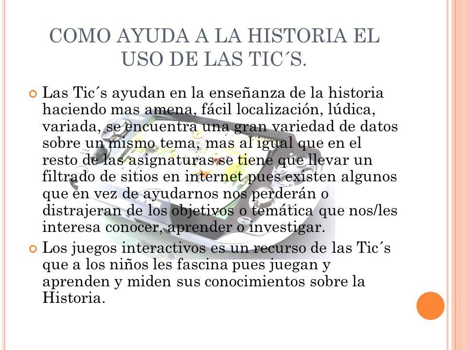 COMO AYUDA A LA HISTORIA EL USO DE LAS TIC´S.