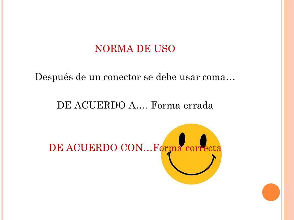 NORMA DE USO Después de un conector se debe usar coma… DE ACUERDO A…