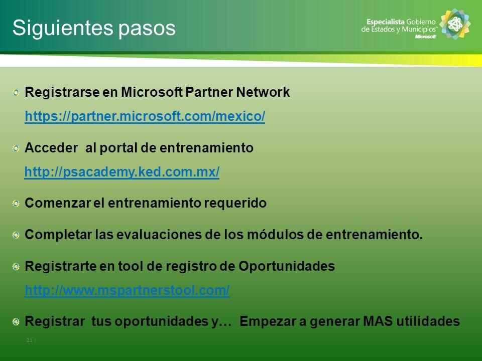 Siguientes pasos Registrarse en Microsoft Partner Network https://partner.microsoft.com/mexico/ Acceder al portal de entrenamiento.