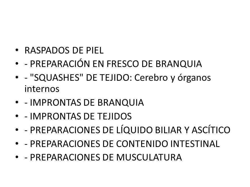 RASPADOS DE PIEL - PREPARACIÓN EN FRESCO DE BRANQUIA. - SQUASHES DE TEJIDO: Cerebro y órganos internos.