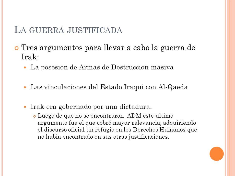 La guerra justificada Tres argumentos para llevar a cabo la guerra de Irak: La posesion de Armas de Destruccion masiva.