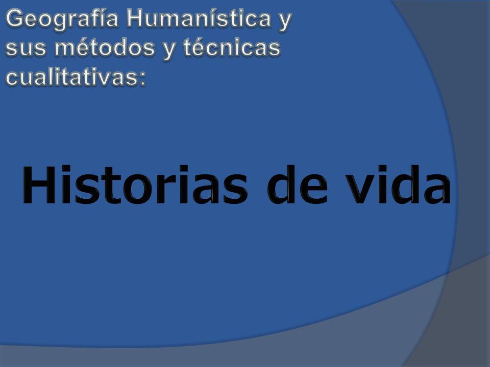 Historias de vida Geografía Humanística y sus métodos y técnicas
