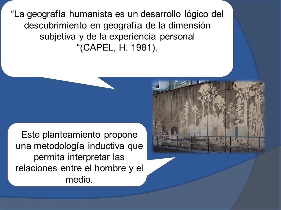 La geografía humanista es un desarrollo lógico del descubrimiento en geografía de la dimensión subjetiva y de la experiencia personal