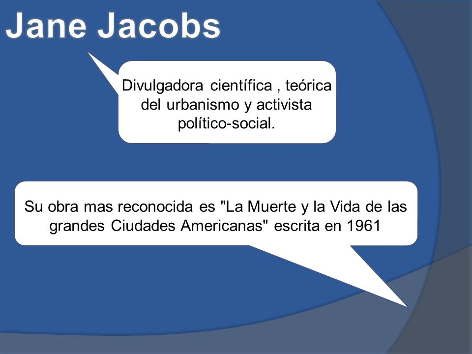 Jane Jacobs Divulgadora científica , teórica del urbanismo y activista político-social.