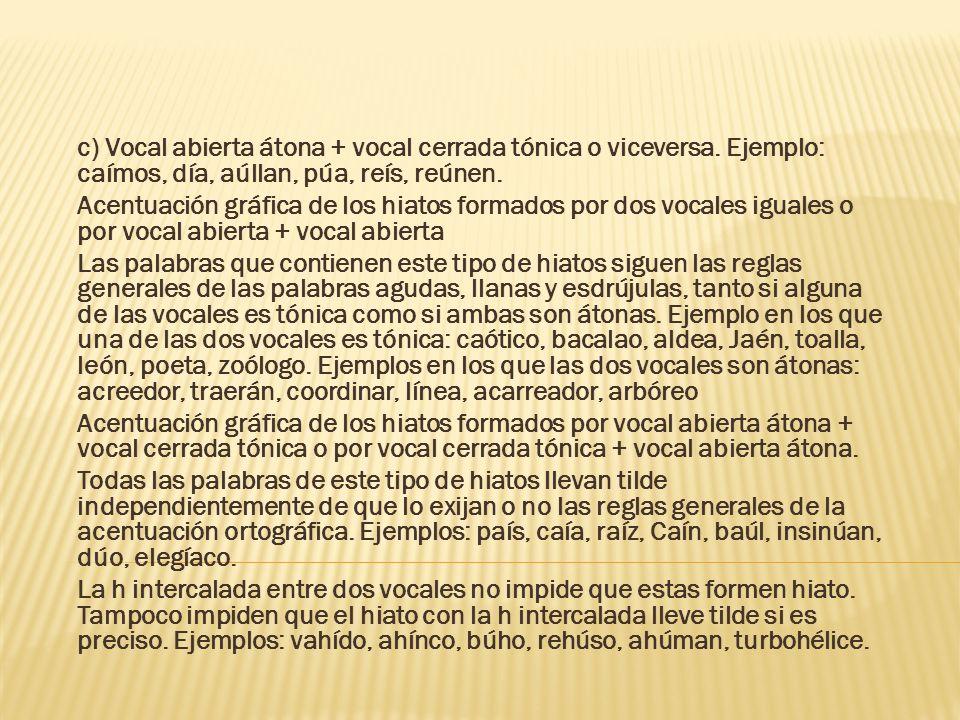 c) Vocal abierta átona + vocal cerrada tónica o viceversa
