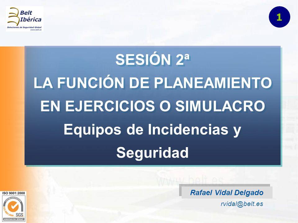 1 SESIÓN 2ª LA FUNCIÓN DE PLANEAMIENTO EN EJERCICIOS O SIMULACRO Equipos de Incidencias y Seguridad.