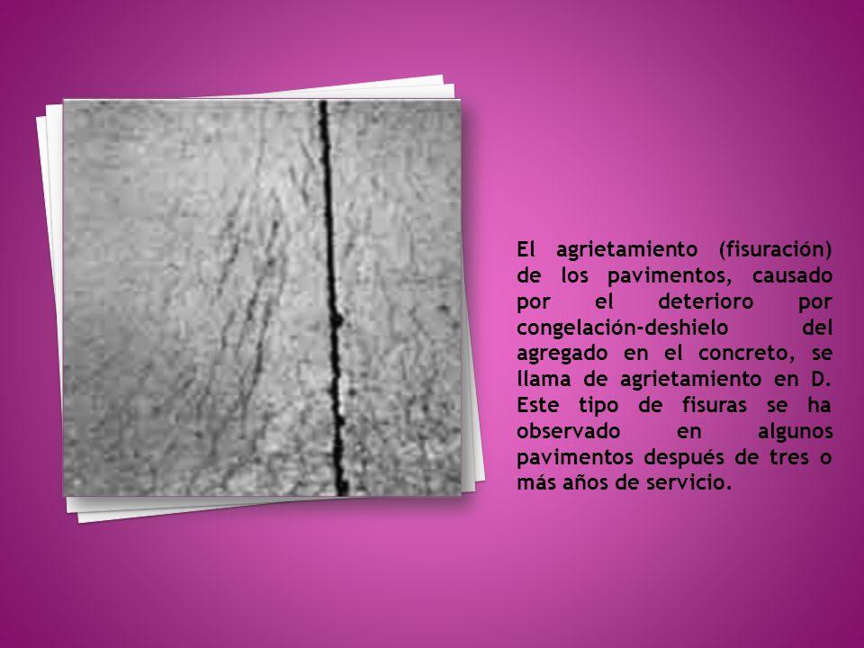 El agrietamiento (fisuración) de los pavimentos, causado por el deterioro por congelación-deshielo del agregado en el concreto, se llama de agrietamiento en D.
