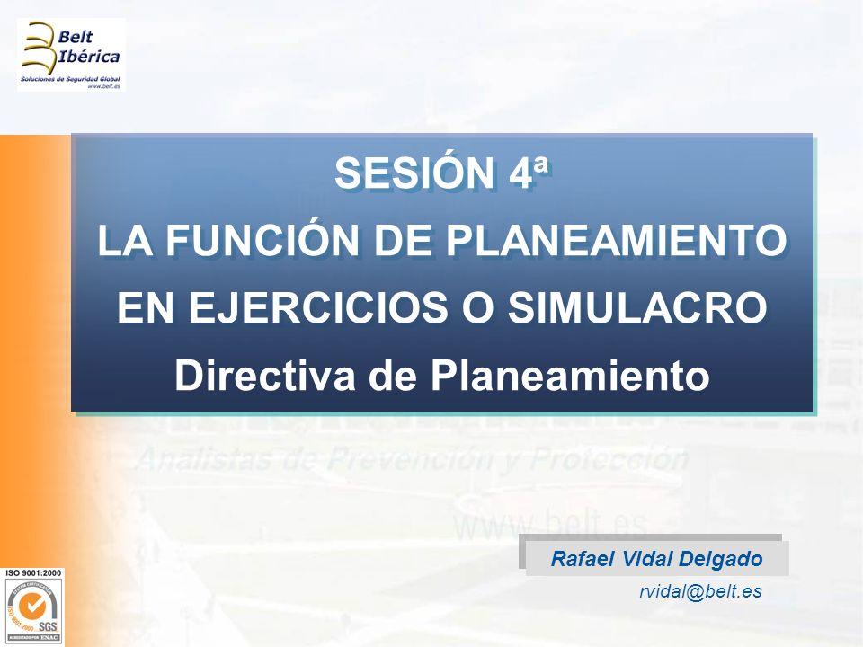SESIÓN 4ª LA FUNCIÓN DE PLANEAMIENTO EN EJERCICIOS O SIMULACRO Directiva de Planeamiento