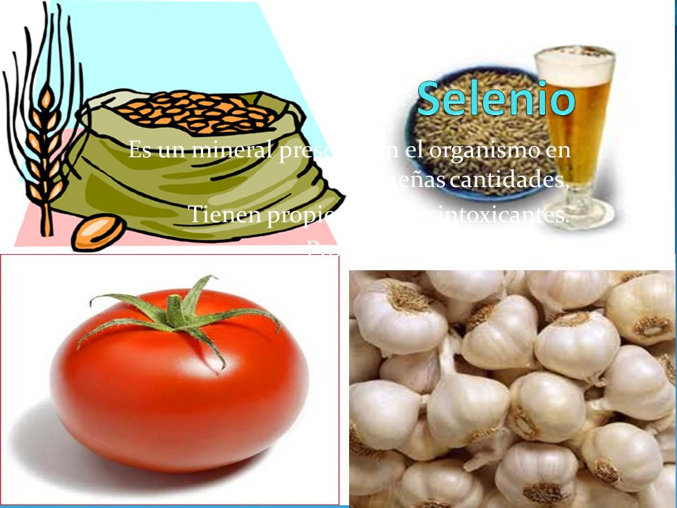 Selenio Es un mineral presente en el organismo en pequeñas cantidades,