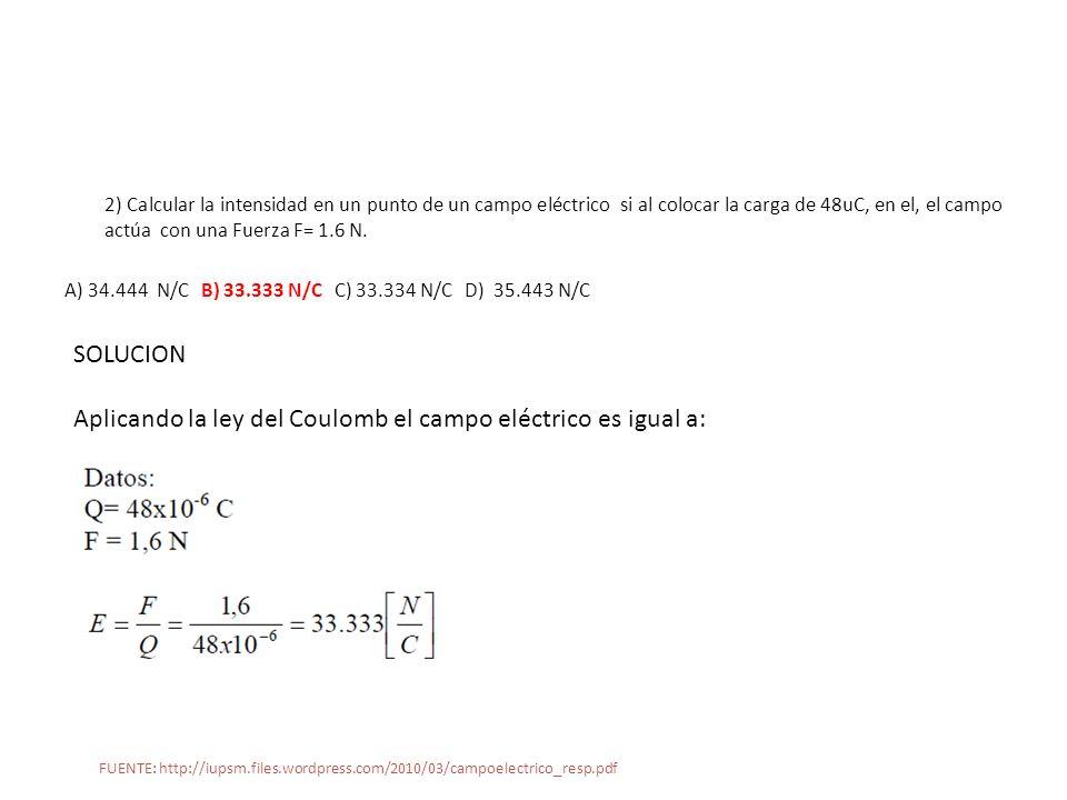 Aplicando la ley del Coulomb el campo eléctrico es igual a: