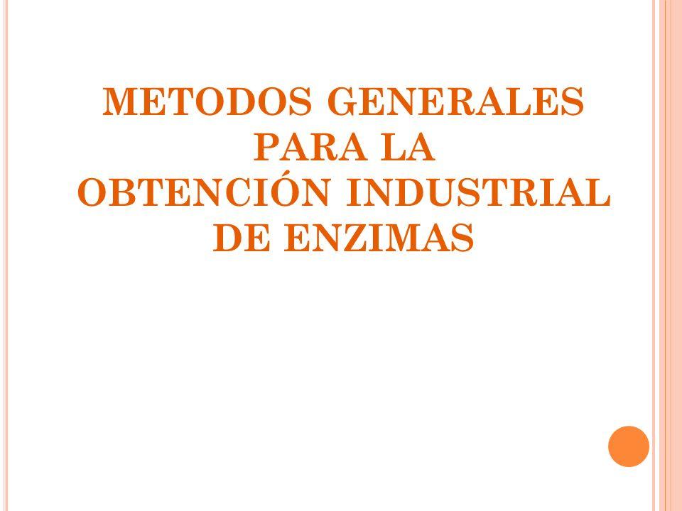 METODOS GENERALES PARA LA OBTENCIÓN INDUSTRIAL DE ENZIMAS