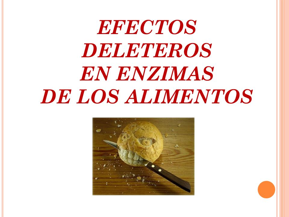 EFECTOS DELETEROS EN ENZIMAS DE LOS ALIMENTOS