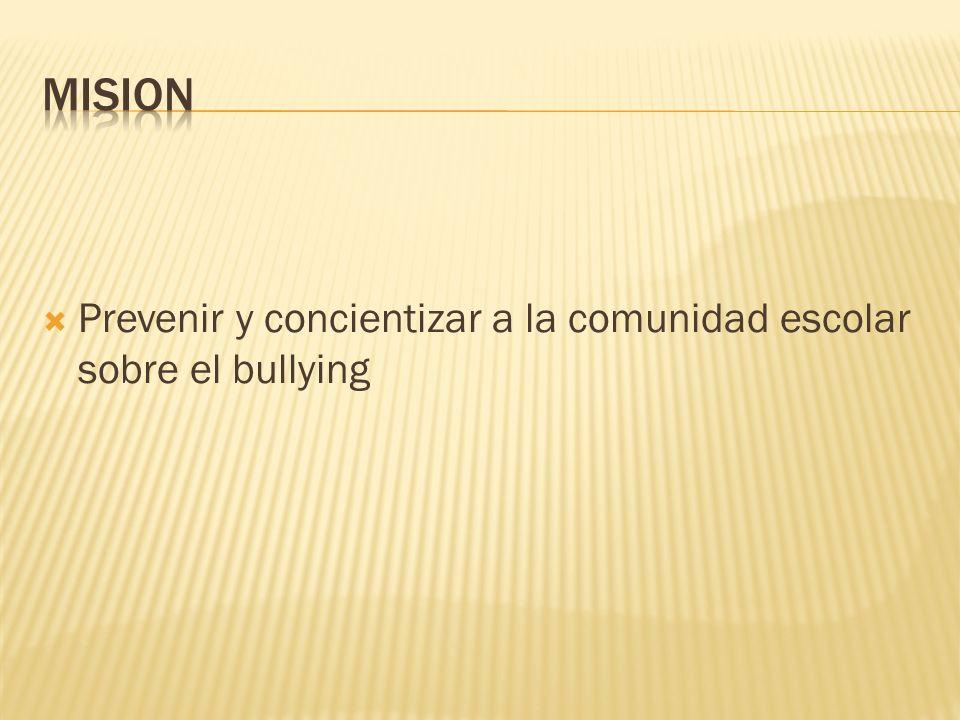 MISION Prevenir y concientizar a la comunidad escolar sobre el bullying