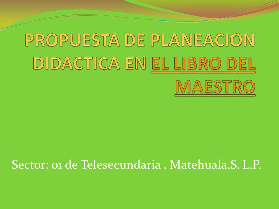 PROPUESTA DE PLANEACION DIDACTICA EN EL LIBRO DEL MAESTRO