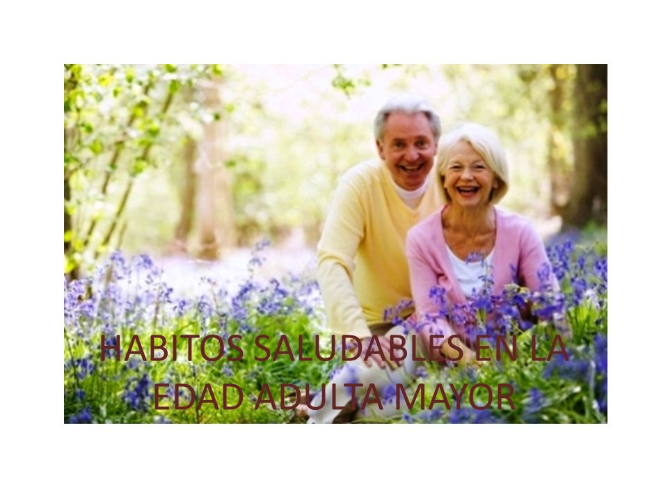 HABITOS SALUDABLES EN LA EDAD ADULTA MAYOR