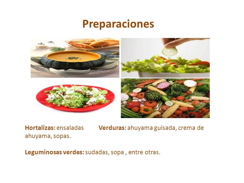 PreparacionesHortalizas: ensaladas Verduras: ahuyama guisada, crema de ahuyama, sopas.