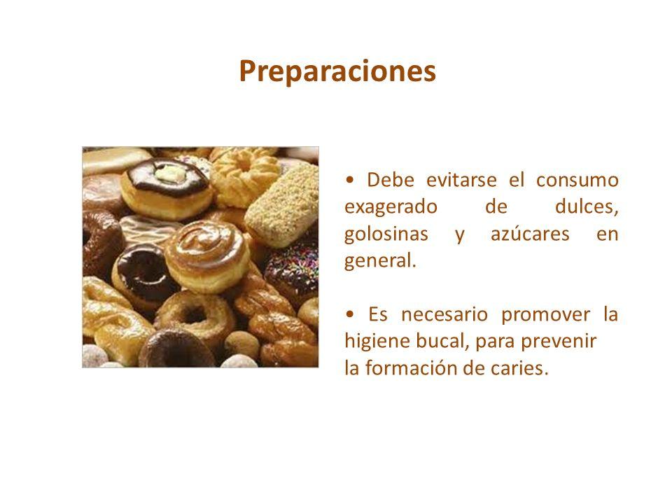 Preparaciones• Debe evitarse el consumo exagerado de dulces, golosinas y azúcares en general.