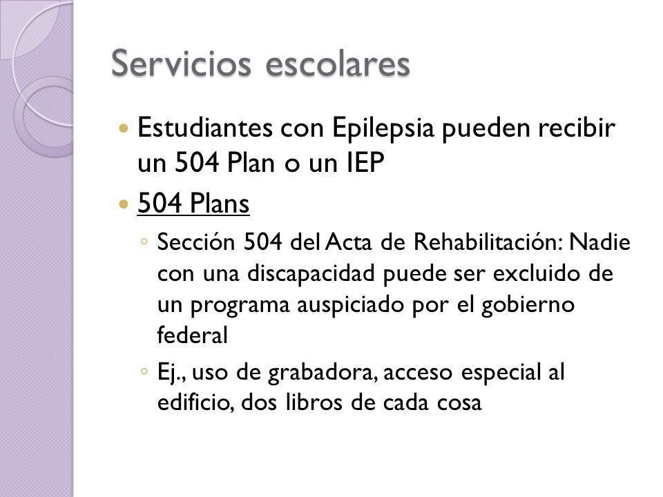 Servicios escolares Estudiantes con Epilepsia pueden recibir un 504 Plan o un IEP. 504 Plans.