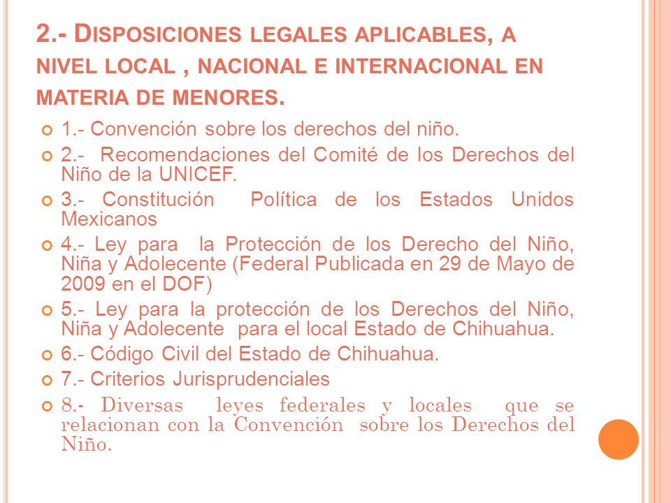 2.- Disposiciones legales aplicables, a nivel local , nacional e internacional en materia de menores.